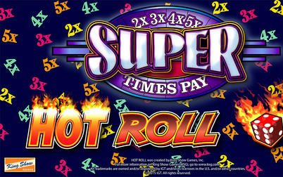 Play Hot Roll Super Times Pay - Slots - IGT games